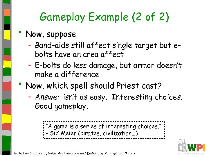 Gameplay Example (2 of 2) • Now, suppose – Band-aids still affect single target