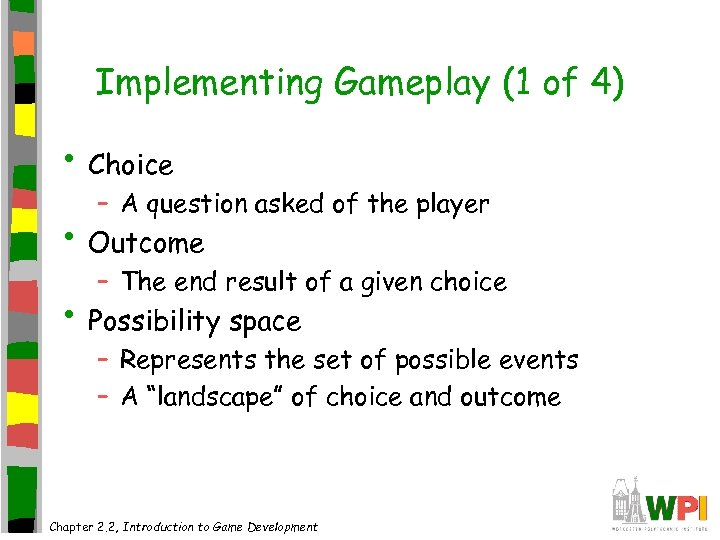 Implementing Gameplay (1 of 4) • Choice – A question asked of the player