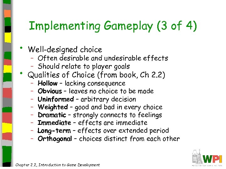 Implementing Gameplay (3 of 4) • Well-designed choice • Qualities of Choice (from book,