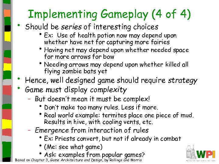 • Implementing Gameplay (4 of 4) Should be series of interesting choices •