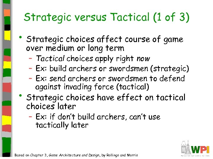 Strategic versus Tactical (1 of 3) • Strategic choices affect course of game over