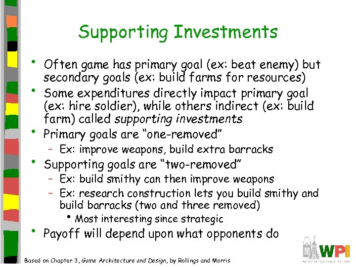 Supporting Investments • • Often game has primary goal (ex: beat enemy) but secondary