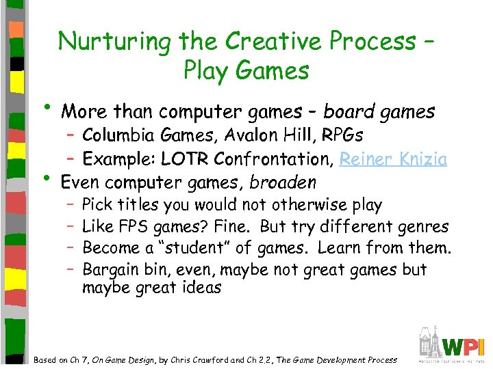 Nurturing the Creative Process – Play Games • More than computer games – board