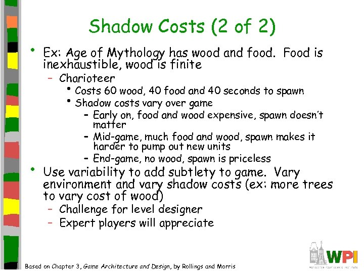 • Shadow Costs (2 of 2) Ex: Age of Mythology has wood and