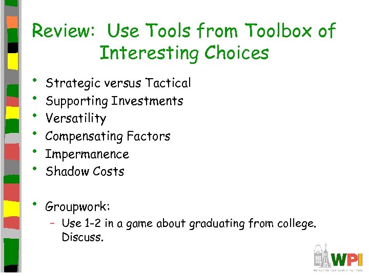 Review: Use Tools from Toolbox of Interesting Choices • • • Strategic versus Tactical
