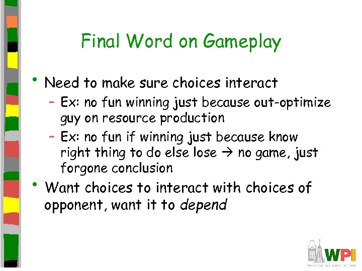 Final Word on Gameplay • Need to make sure choices interact – Ex: no