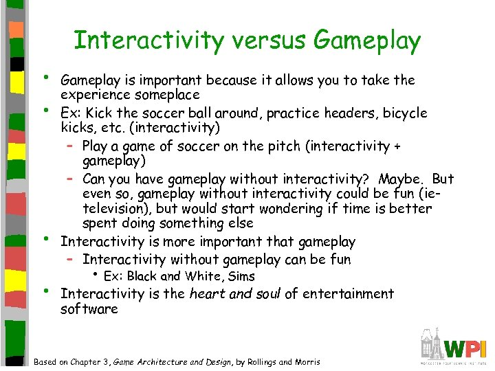 Interactivity versus Gameplay • • Gameplay is important because it allows you to take