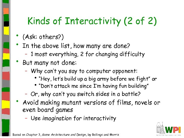 Kinds of Interactivity (2 of 2) • • (Ask: others? ) In the above