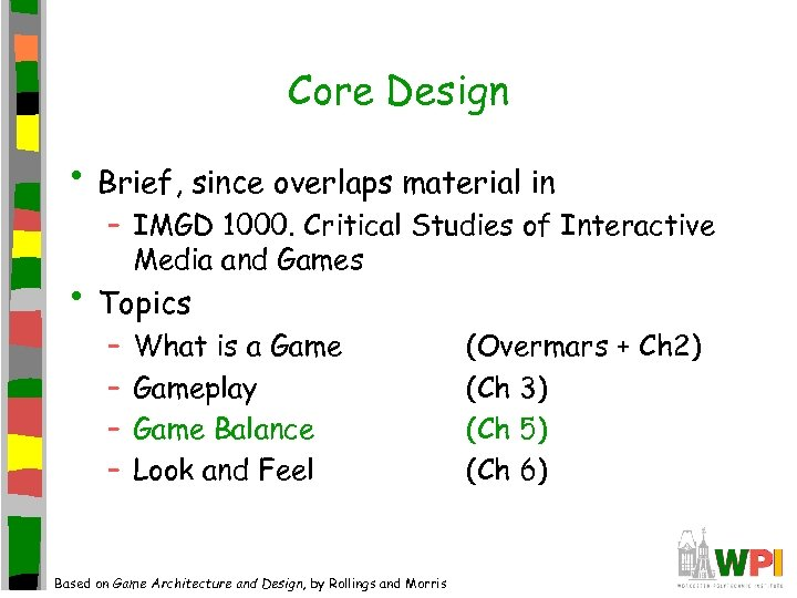 Core Design • Brief, since overlaps material in – IMGD 1000. Critical Studies of