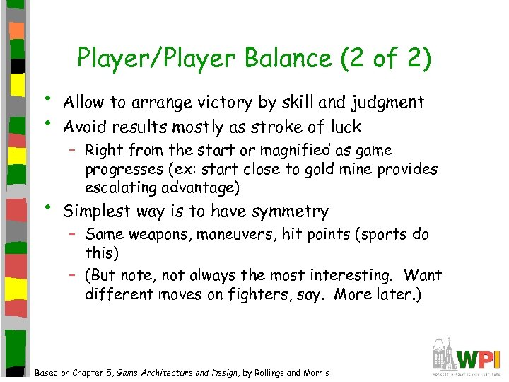 Player/Player Balance (2 of 2) • • Allow to arrange victory by skill and