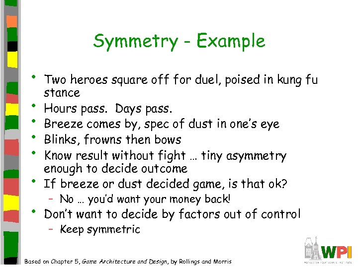 Symmetry - Example • • Two heroes square off for duel, poised in kung