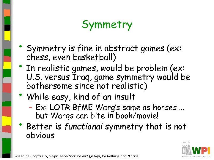 Symmetry • Symmetry is fine in abstract games (ex: • • chess, even basketball)