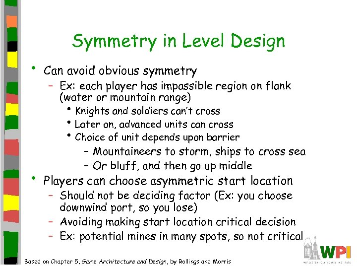 Symmetry in Level Design • Can avoid obvious symmetry – Ex: each player has