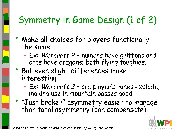 Symmetry in Game Design (1 of 2) • Make all choices for players functionally