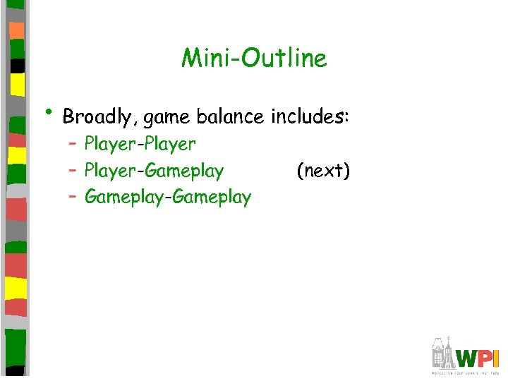 Mini-Outline • Broadly, game balance includes: – Player-Player – Player-Gameplay – Gameplay-Gameplay (next)