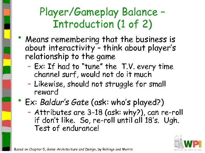 Player/Gameplay Balance – Introduction (1 of 2) • Means remembering that the business is