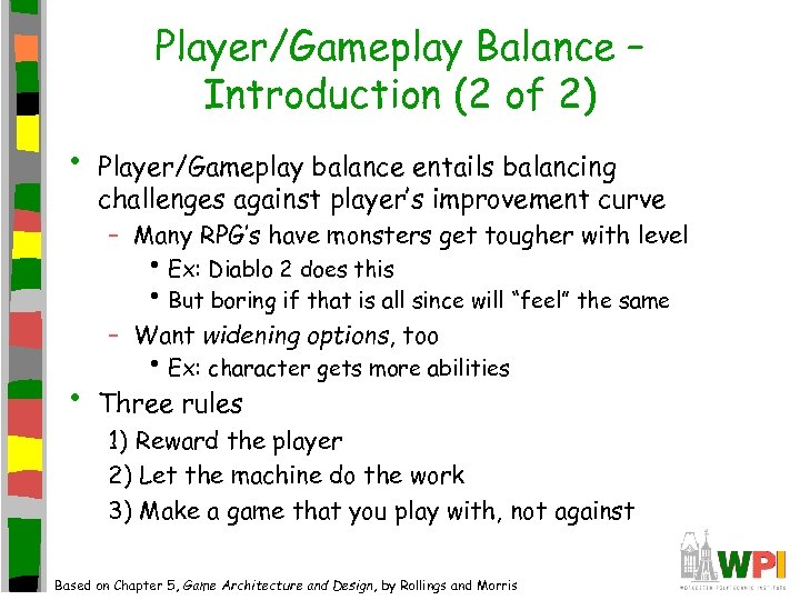 Player/Gameplay Balance – Introduction (2 of 2) • Player/Gameplay balance entails balancing challenges against