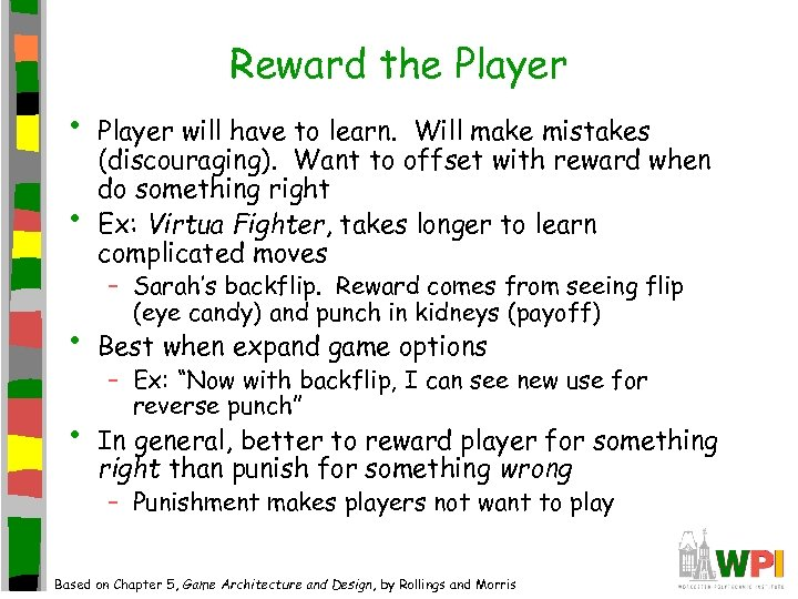 Reward the Player • • Player will have to learn. Will make mistakes (discouraging).