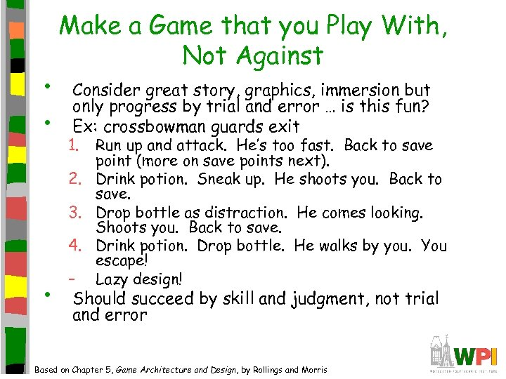 • • • Make a Game that you Play With, Not Against Consider