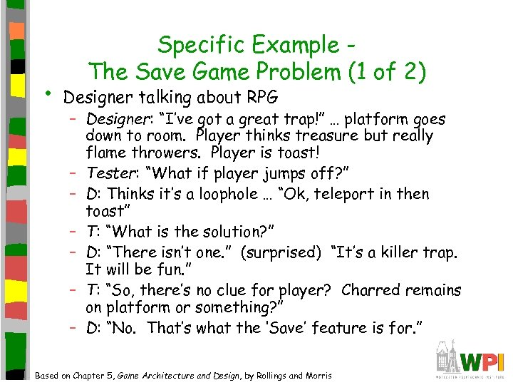 • Specific Example The Save Game Problem (1 of 2) Designer talking about