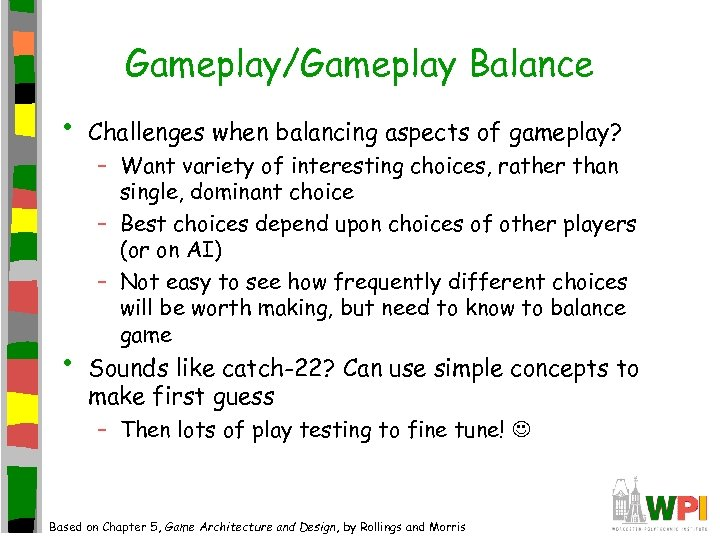 Gameplay/Gameplay Balance • • Challenges when balancing aspects of gameplay? – Want variety of