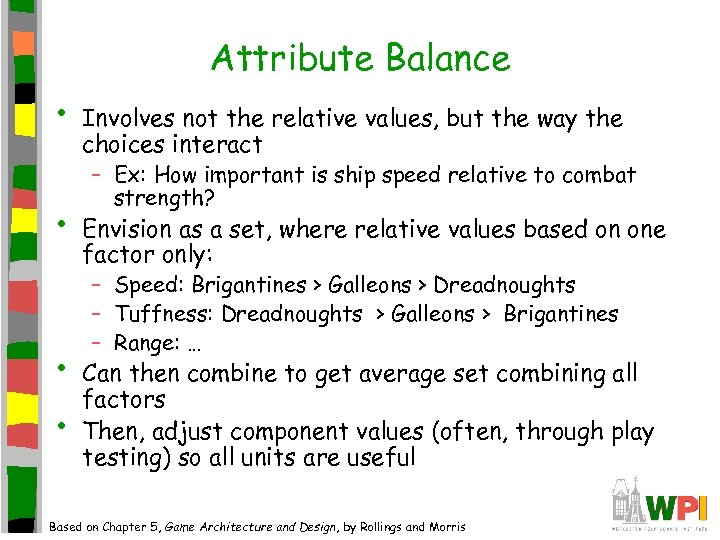 Attribute Balance • • Involves not the relative values, but the way the choices