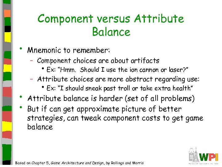 Component versus Attribute Balance • Mnemonic to remember: – Component choices are about artifacts