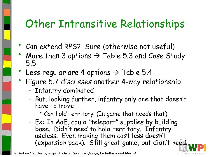 Other Intransitive Relationships • • Can extend RPS? Sure (otherwise not useful) More than
