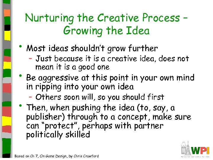 Nurturing the Creative Process – Growing the Idea • Most ideas shouldn't grow further