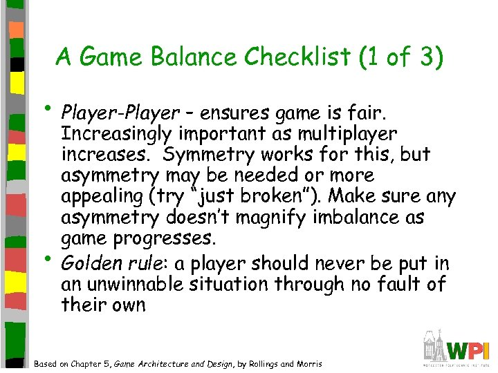 A Game Balance Checklist (1 of 3) • Player-Player – ensures game is fair.