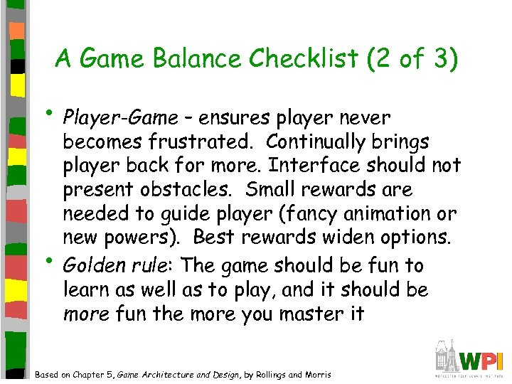 A Game Balance Checklist (2 of 3) • Player-Game – ensures player never •