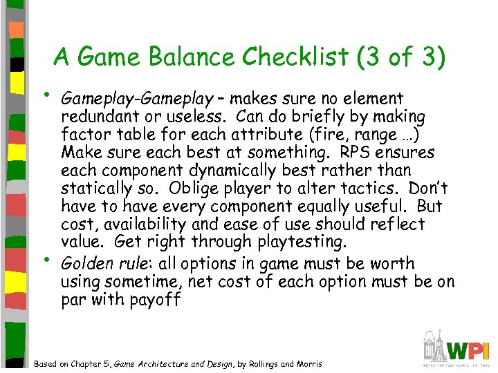 A Game Balance Checklist (3 of 3) • • Gameplay-Gameplay – makes sure no