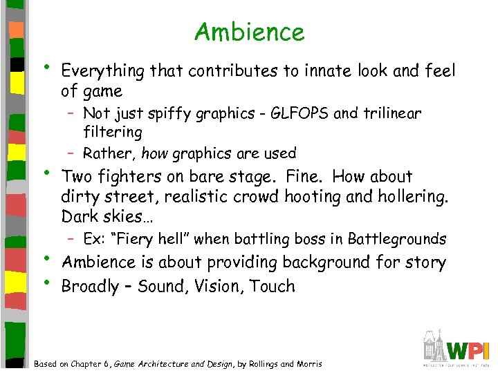 Ambience • • Everything that contributes to innate look and feel of game –