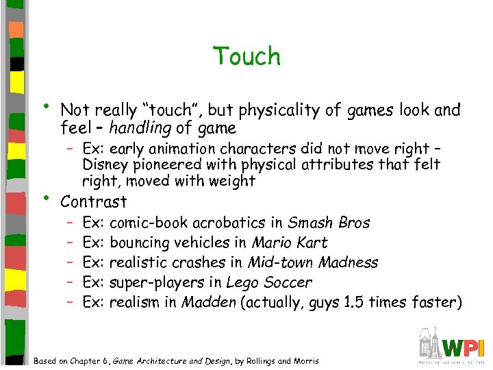 "Touch • • Not really ""touch"", but physicality of games look and feel –"
