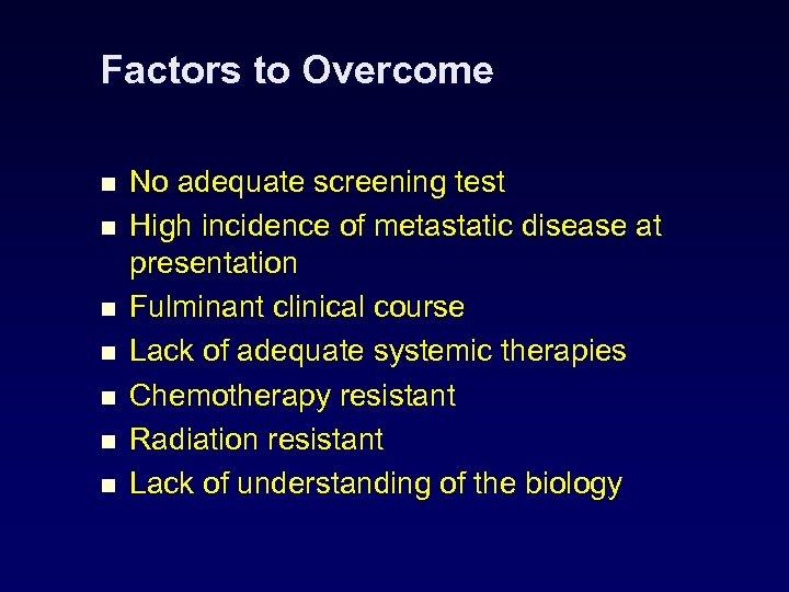 Factors to Overcome n n n n No adequate screening test High incidence of