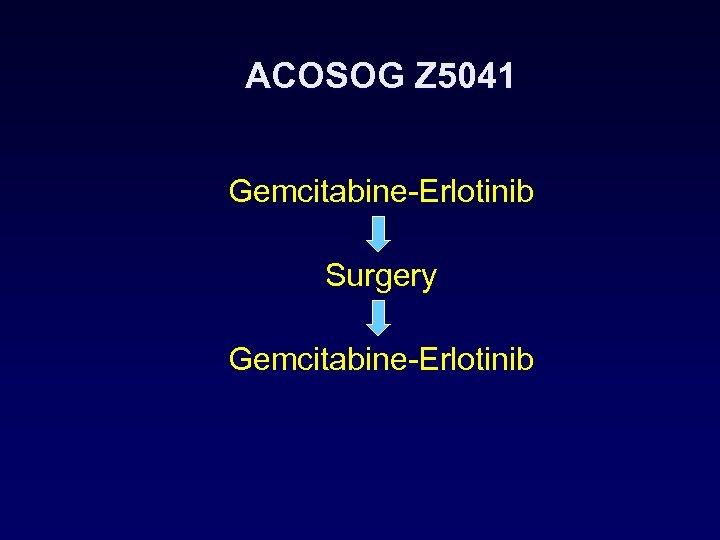 ACOSOG Z 5041 Gemcitabine-Erlotinib Surgery Gemcitabine-Erlotinib