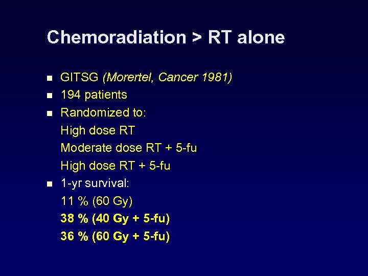 Chemoradiation > RT alone n n GITSG (Morertel, Cancer 1981) 194 patients Randomized to: