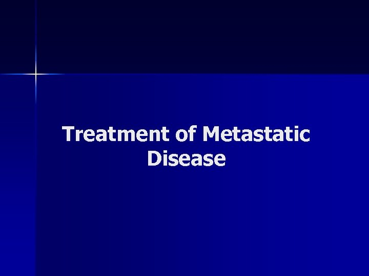 Treatment of Metastatic Disease