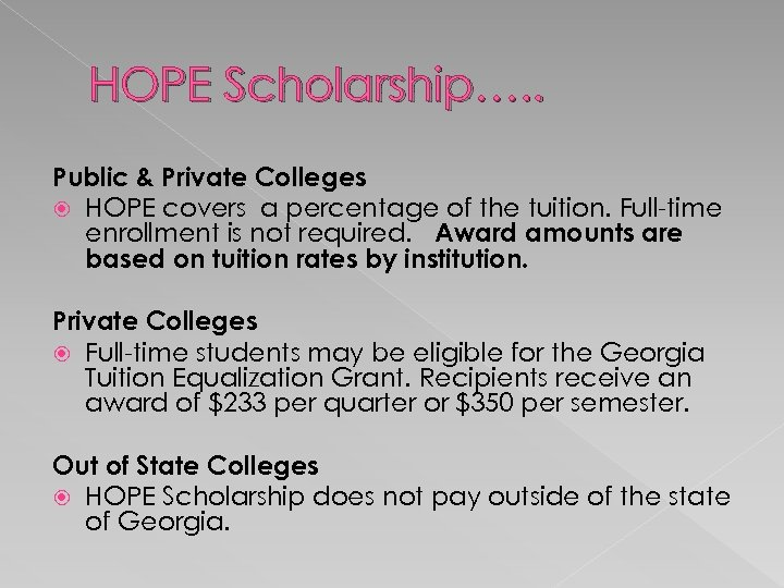 HOPE Scholarship…. . Public & Private Colleges HOPE covers a percentage of the tuition.
