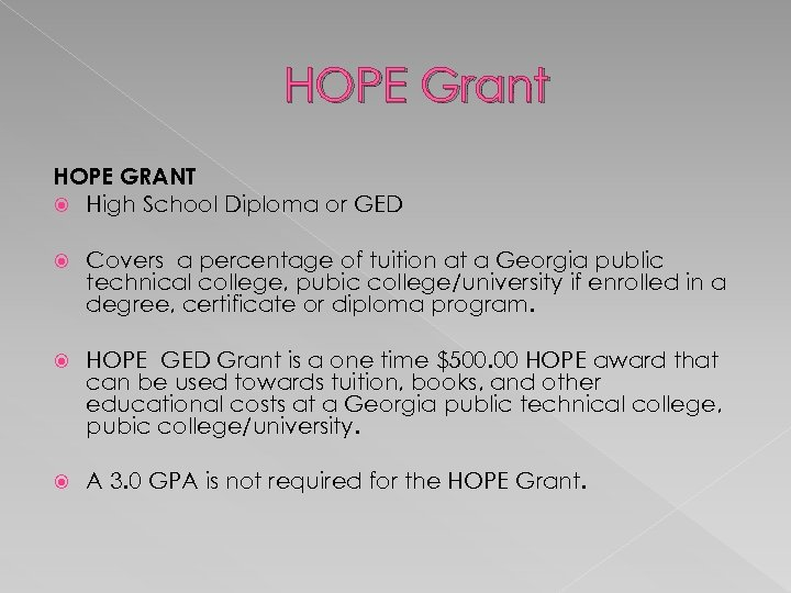 HOPE Grant HOPE GRANT High School Diploma or GED Covers a percentage of tuition