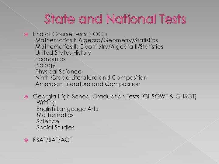 State and National Tests End of Course Tests (EOCT) Mathematics I: Algebra/Geometry/Statistics Mathematics II: