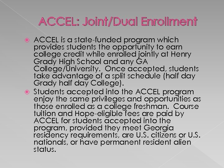ACCEL: Joint/Dual Enrollment ACCEL is a state-funded program which provides students the opportunity to