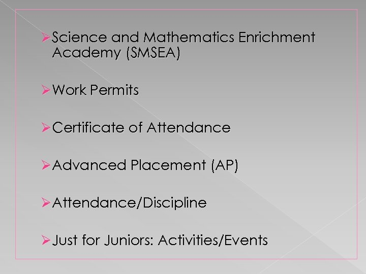 Ø Science and Mathematics Enrichment Academy (SMSEA) Ø Work Permits Ø Certificate of Attendance
