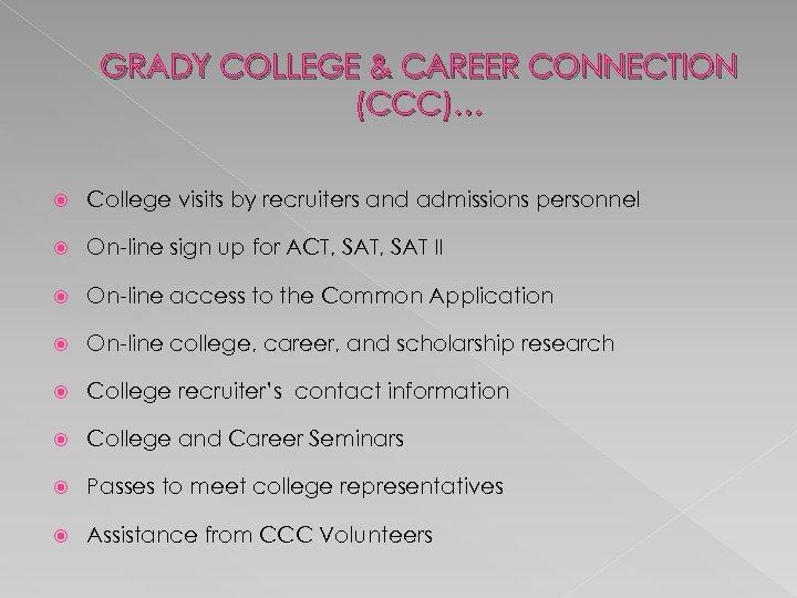 GRADY COLLEGE & CAREER CONNECTION (CCC)… College visits by recruiters and admissions personnel On-line