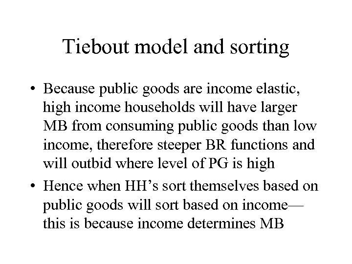 Tiebout model and sorting • Because public goods are income elastic, high income households