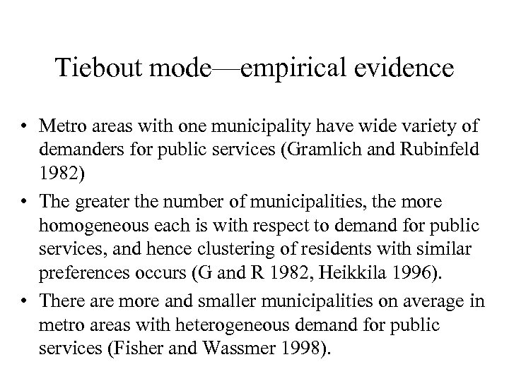 Tiebout mode—empirical evidence • Metro areas with one municipality have wide variety of demanders