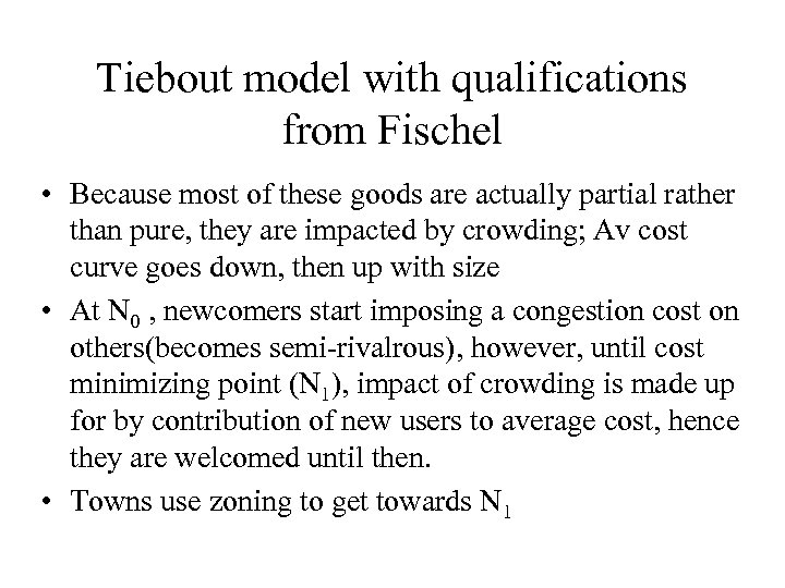 Tiebout model with qualifications from Fischel • Because most of these goods are actually