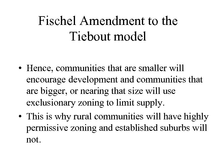 Fischel Amendment to the Tiebout model • Hence, communities that are smaller will encourage