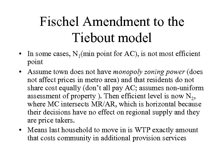 Fischel Amendment to the Tiebout model • In some cases, N 1(min point for