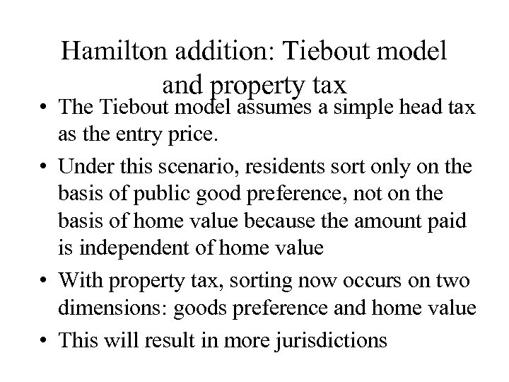 Hamilton addition: Tiebout model and property tax • The Tiebout model assumes a simple